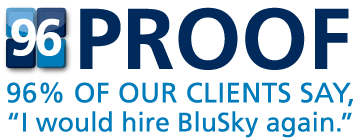 """96% OF OUR CLIENTS SAY """"I WOULD HIRE BLUSKY AGAIN."""""""